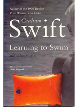 Graham Swift   Learning To Swim And Other Stories