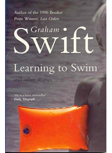 Graham Swift | Learning To Swim And Other Stories
