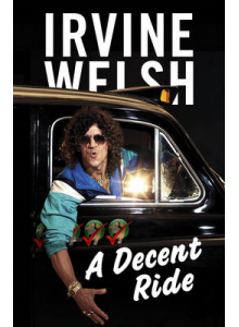 Irvine Welsh | A Decent Ride