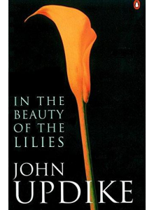 John Updike | In The Beauty Of The Lilies