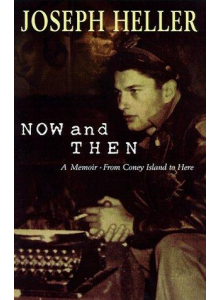 Joseph Heller | Now And Then: A Memoir From Coney Island To Here