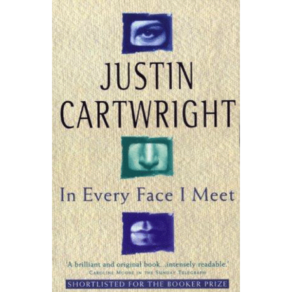 Justin Cartwright   In Every Face I Meet 1