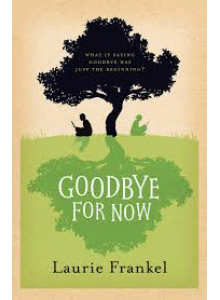 Laurie Frankel | Goodbye for Now