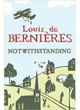 Louis de Bernieres | Notwithstanding