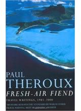 Paul Theroux   Fresh Air Fiend: Travel Writings 1985-2000