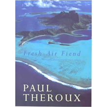 Paul Theroux | Fresh Air Fiend: Travel Writings 1985-2000