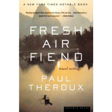 Paul Theroux | Fresh Air Fiend: Travel Writings