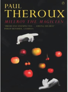 Paul Theroux | Millroy The Magician