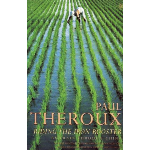 Paul Theroux | Riding The Iron Rooster: By Train Through China 1
