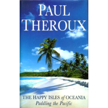 Paul Theroux | The Happy Isles Of Oceania