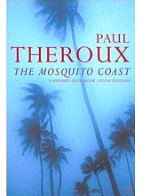 Paul Theroux | The Mosquito Coast