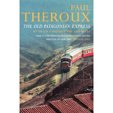 Paul Theroux | The Old Patagonian Express: By Train Through The Americas