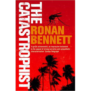Ronan Bennett   The Catastrophist