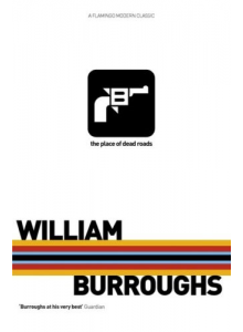 The Place Of Dead Roads | William S. Burroughs