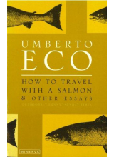 Umberto Eco | How To Travel With A Salmon And Other Essays