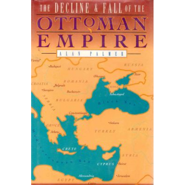 Alan Palmer   The decline and fall of the Ottoman empire 1