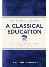 Caroline Taggart | A Classical Education: The Stuff You Wish You'd Been Taught At School