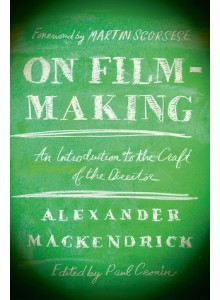 Mackendrick - On film-making. An introduction to the Craft of the Director.
