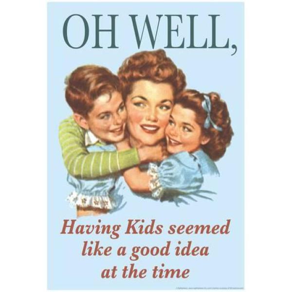 Retro Humour - Card | Oh well having kids 1