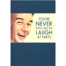 Greeting Card | Never Too Old To Laugh At Farts