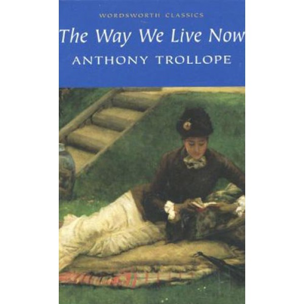 Anthony Trollope   The Way We Live Now 1