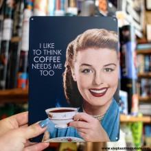 Метална табела Coffee Needs Me