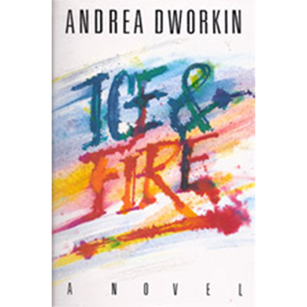Andrea Dworkin | Ice and fire 1