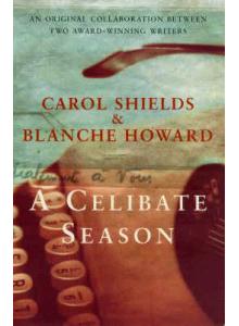 Carol Shields and Blanche Howard | A Celibate Season