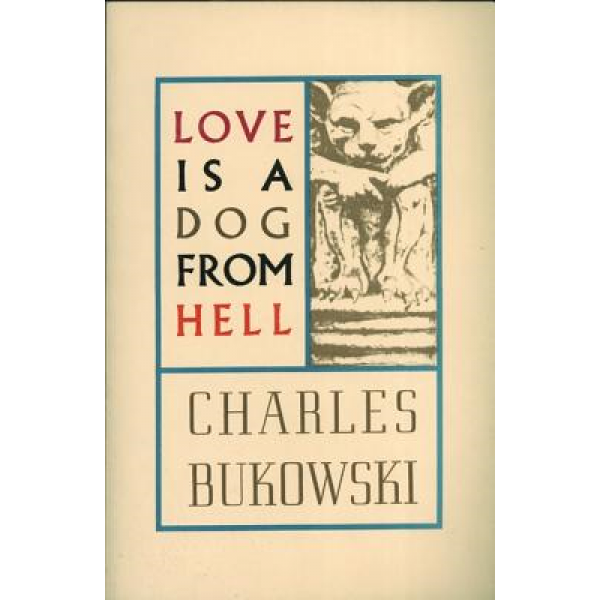 Charles Bukowski | Love is a dog from hell 1