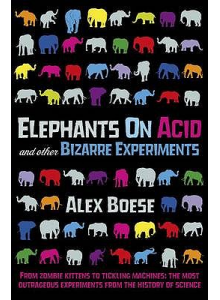 Alex Boese | Elephants on Acid: and Other Bizarre Experiments