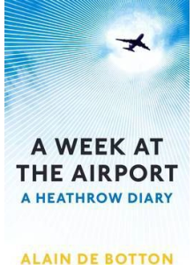 Alain De Botton | A Week At The Airport: A Heathrow Diary