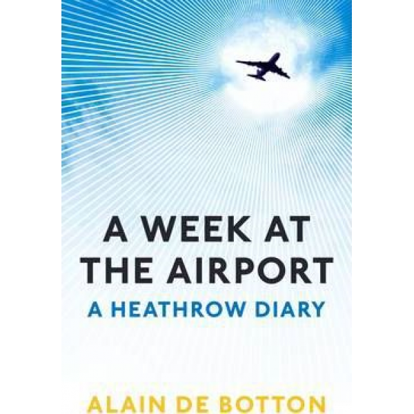 Alain De Botton | A Week At The Airport: A Heathrow Diary 1