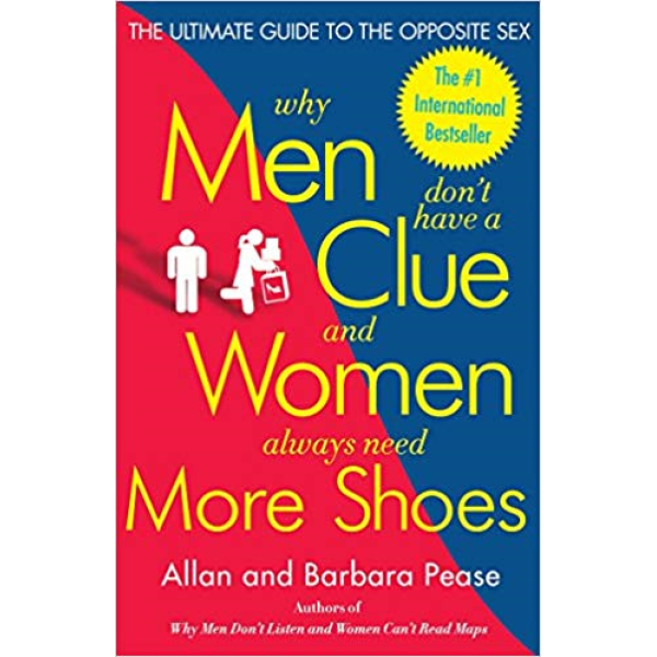 Allan Pease and Barbara Pease   Why Men Dont Have A Clue And Women Always Need More Shoes 1