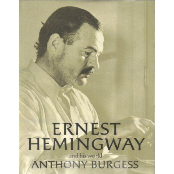Anthony Burgess   Ernest Hemingway and his world 1