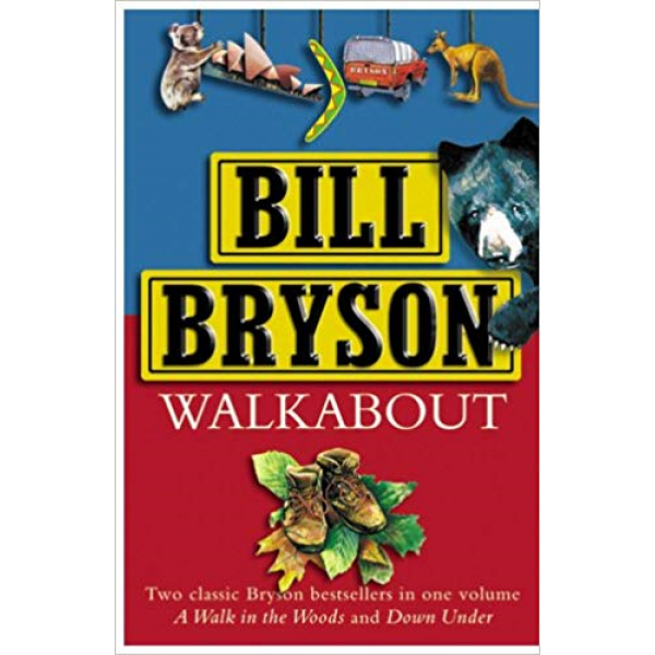 Bill Bryson   Walk About: A Walk In The Woods, Down Under 1