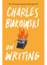 Charles Bukowski | On Writing