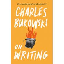 Charles Bukowski | On Writing