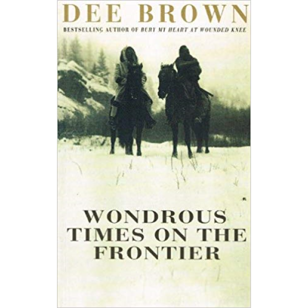 Dee Brown | Wondrous Times on The Frontier 1