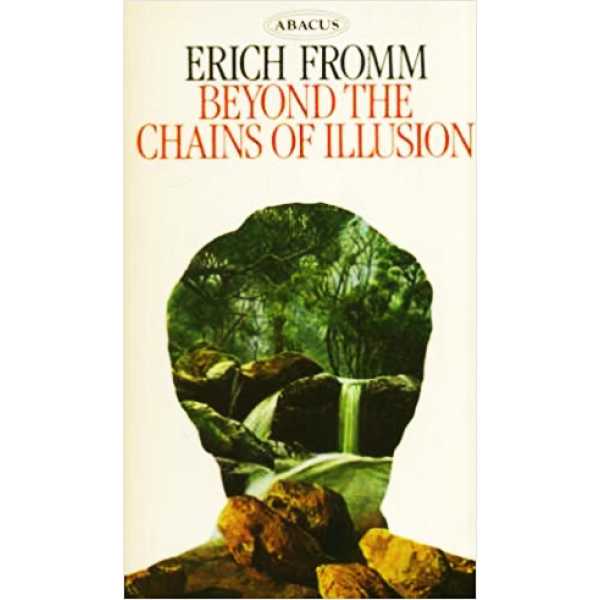 Erich Fromm   Beyond the chains of illusion 1
