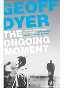 Geoff Dyer | The Ongoing Moment
