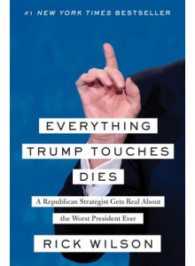 Rick Wilson | Everything Trump Touches Dies
