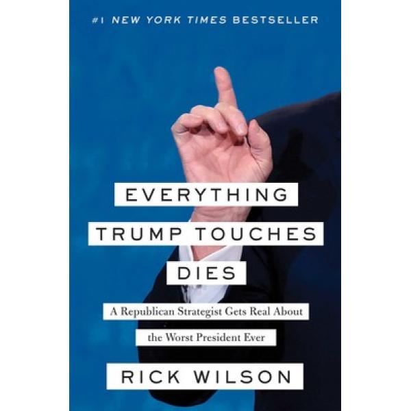 Rick Wilson | Everything Trump Touches Dies 1