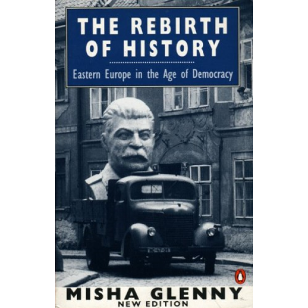 Misha Glenny | The Rebirth Of History: Eastern Europe In The Age Of Democracy 1
