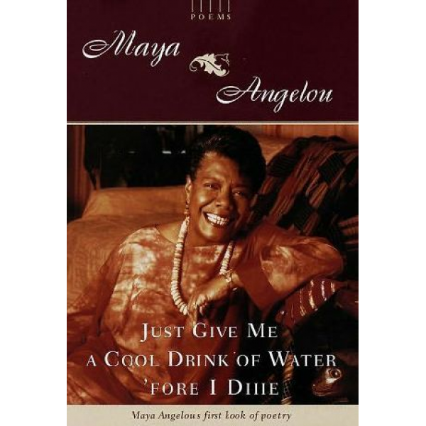 Dr Maya Angelou | Just Give Me A Cool Drink Of Water 1