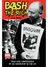 Ian Bone | Bash the Rich: True-Life Confessions of an Anarchist in the UK