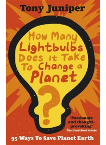 Tony Juniper | How Many Lightbulbs Does it Take to Change a Planet?