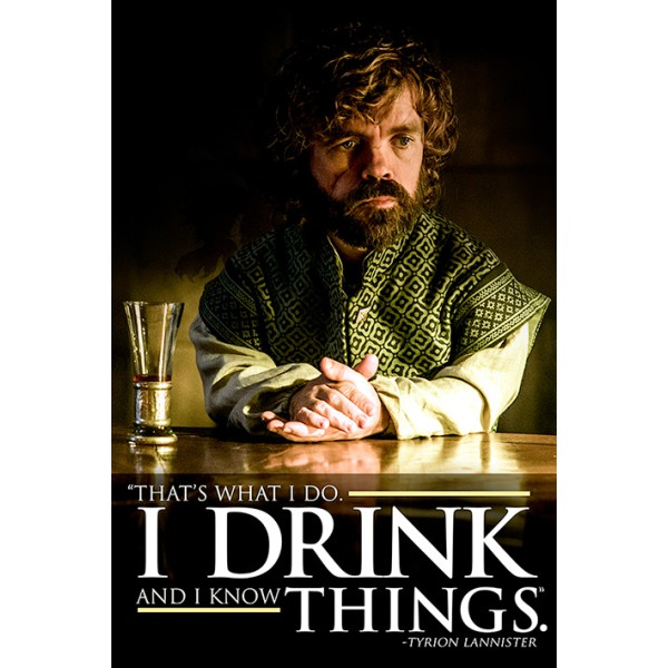 ИГРА НА ТРОНОВЕ  - Плакат Game of Thrones Tyrion I Drink and I Know Things  1