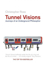 Christopher Ross | Tunnel Visions: Journeys Of An Underground Philosopher