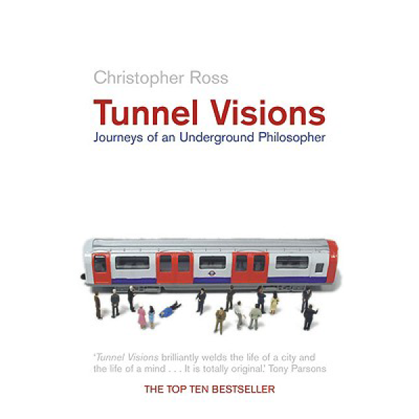 Christopher Ross | Tunnel Visions: Journeys Of An Underground Philosopher 1