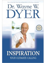 Dr. Wayne W. Dyer | Inspiration: Your Ultimate Calling
